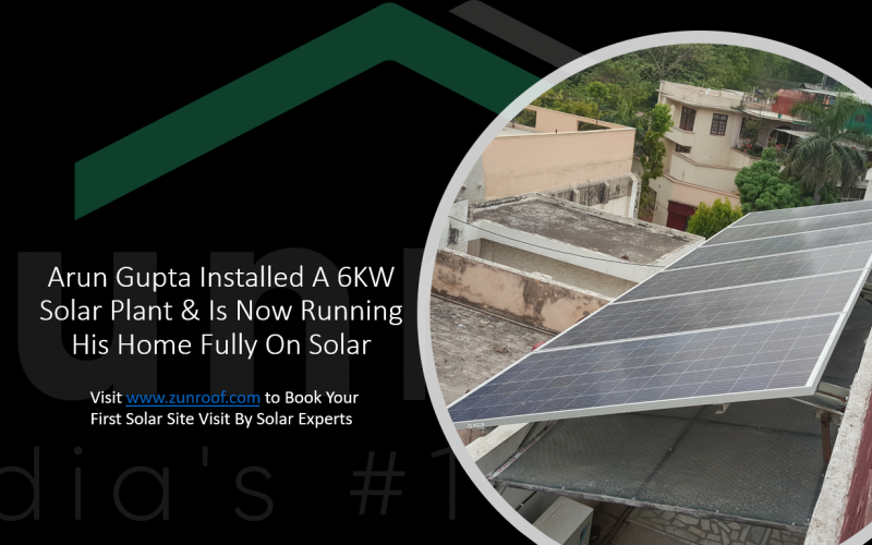 Arun Gupta Installed A 6KW Solar Plant & Is Now Running His Home Fully On Solar