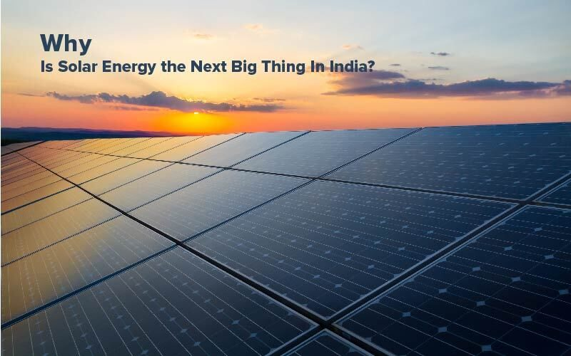 zunroof_Why Is Solar Energy the Next Big Thing In India?